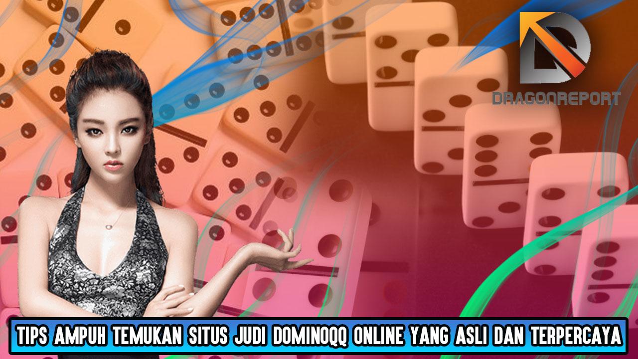 Tips Ampuh Temukan Situs Judi Dominoqq Online yang Asli dan Terpercaya